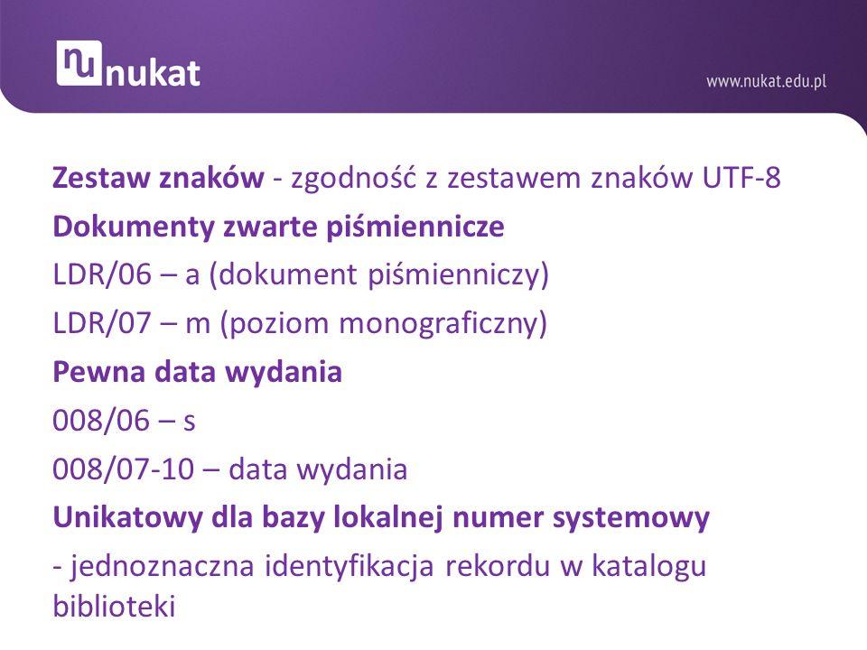 Zestaw znaków - zgodność z zestawem znaków UTF-8 Dokumenty zwarte piśmiennicze LDR/06 – a (dokument piśmienniczy) LDR/07 – m (poziom monograficzny) Pe