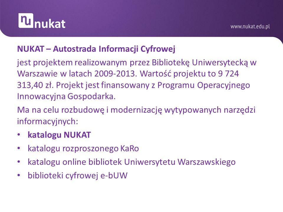 NUKAT – Autostrada Informacji Cyfrowej jest projektem realizowanym przez Bibliotekę Uniwersytecką w Warszawie w latach 2009-2013. Wartość projektu to