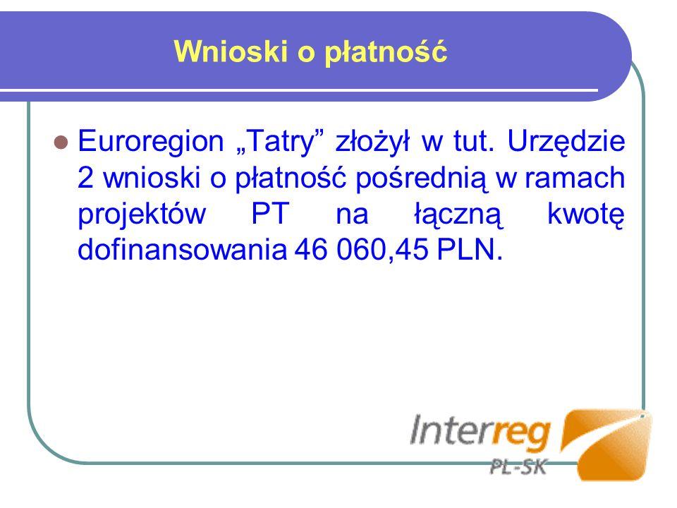 Wnioski o płatność Euroregion Tatry złożył w tut. Urzędzie 2 wnioski o płatność pośrednią w ramach projektów PT na łączną kwotę dofinansowania 46 060,
