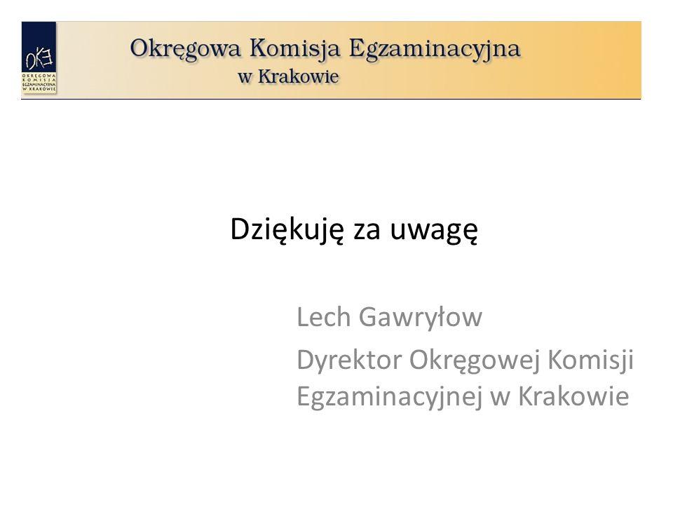Dziękuję za uwagę Lech Gawryłow Dyrektor Okręgowej Komisji Egzaminacyjnej w Krakowie