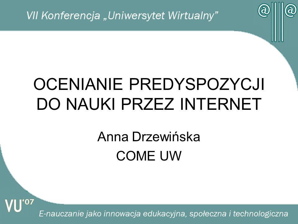OCENIANIE PREDYSPOZYCJI DO NAUKI PRZEZ INTERNET Anna Drzewińska COME UW