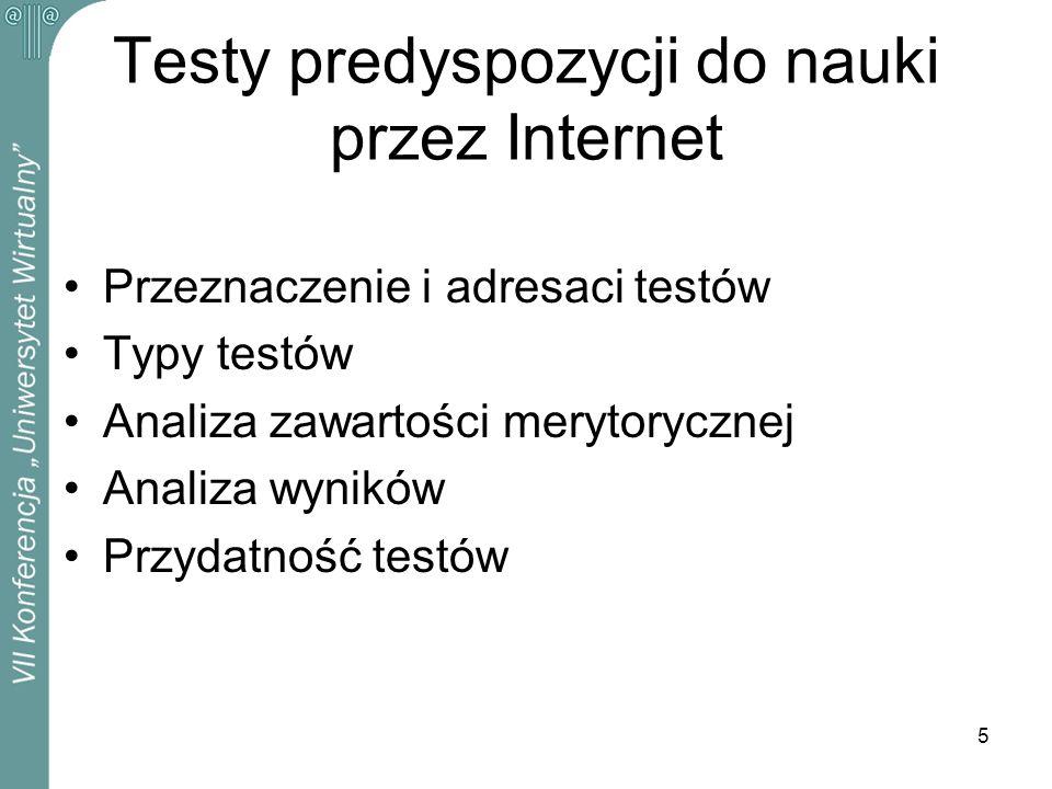 5 Testy predyspozycji do nauki przez Internet Przeznaczenie i adresaci testów Typy testów Analiza zawartości merytorycznej Analiza wyników Przydatność