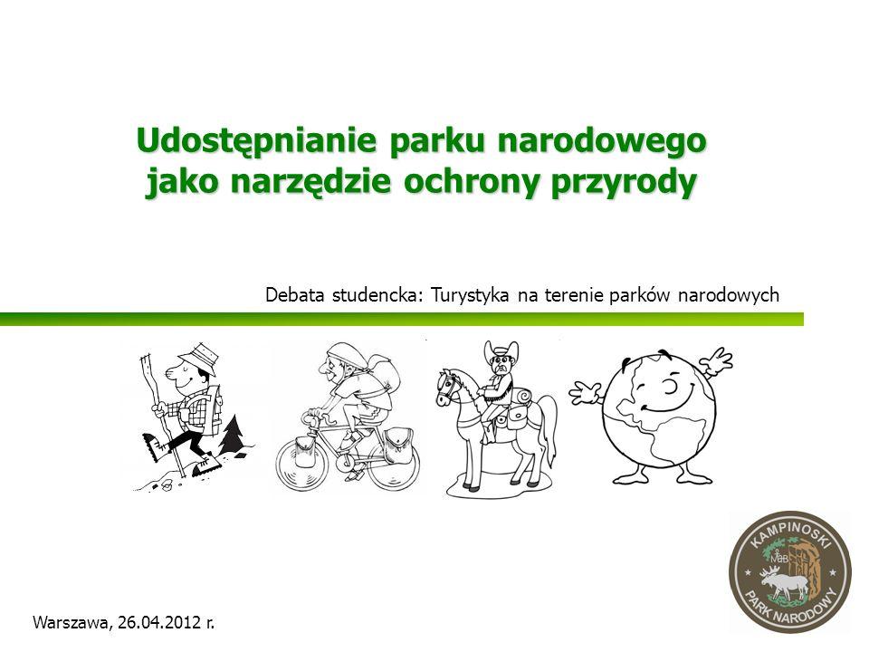 Udostępnianie parku narodowego jako narzędzie ochrony przyrody Warszawa, 26.04.2012 r. Debata studencka: Turystyka na terenie parków narodowych