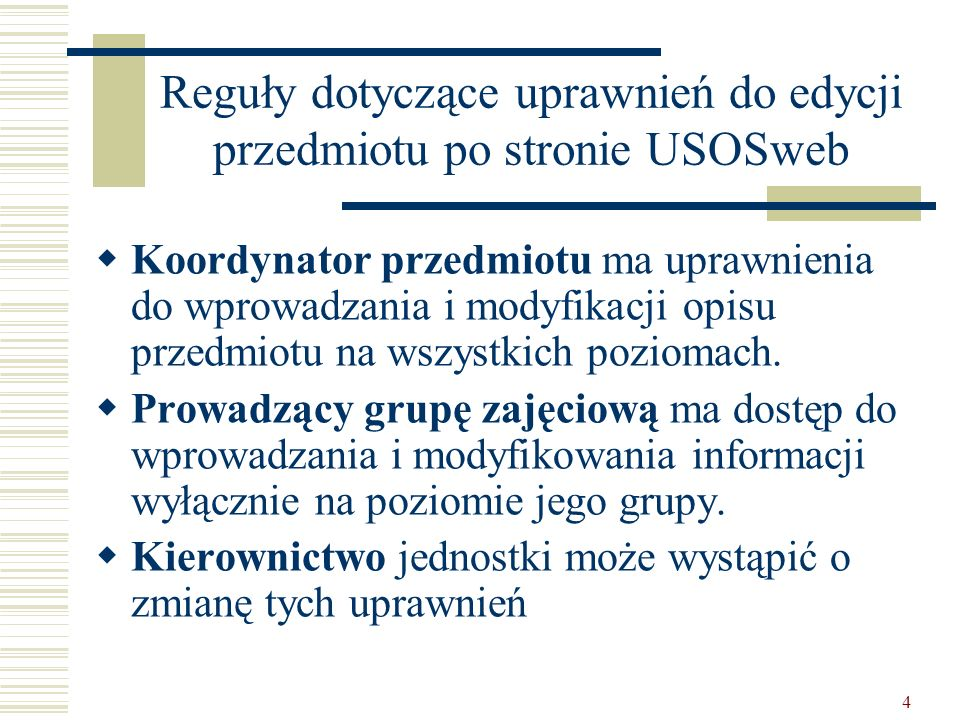 4 Reguły dotyczące uprawnień do edycji przedmiotu po stronie USOSweb Koordynator przedmiotu ma uprawnienia do wprowadzania i modyfikacji opisu przedmiotu na wszystkich poziomach.