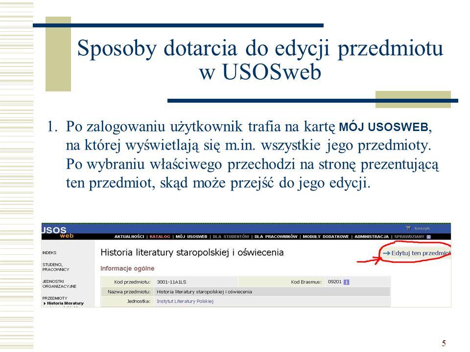 5 Sposoby dotarcia do edycji przedmiotu w USOSweb 1.Po zalogowaniu użytkownik trafia na kartę MÓJ USOSWEB, na której wyświetlają się m.in.