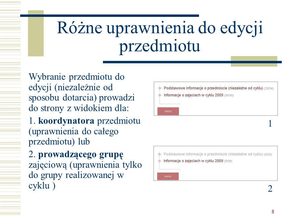 8 Różne uprawnienia do edycji przedmiotu Wybranie przedmiotu do edycji (niezależnie od sposobu dotarcia) prowadzi do strony z widokiem dla: 1.