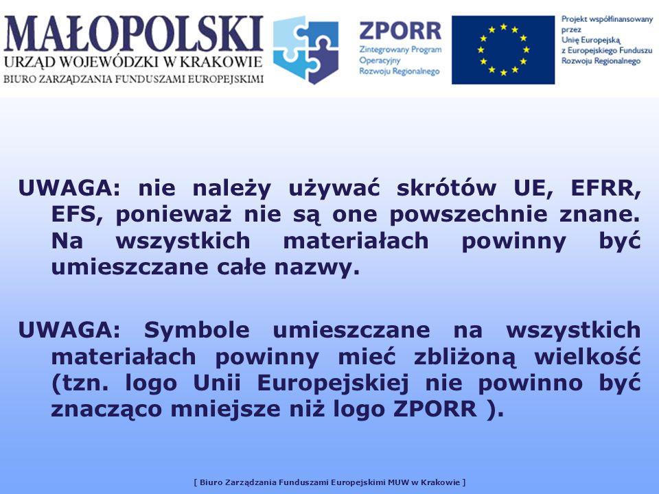 [ Biuro Zarządzania Funduszami Europejskimi MUW w Krakowie ] UWAGA: nie należy używać skrótów UE, EFRR, EFS, ponieważ nie są one powszechnie znane.