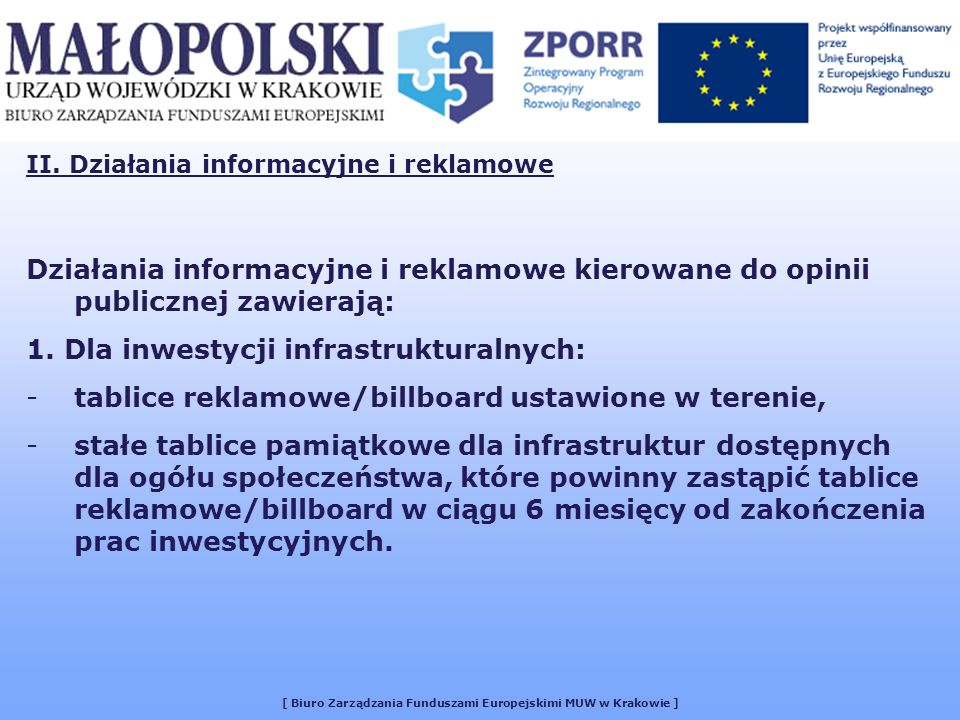 [ Biuro Zarządzania Funduszami Europejskimi MUW w Krakowie ] Działania informacyjne i reklamowe kierowane do opinii publicznej zawierają: 1.