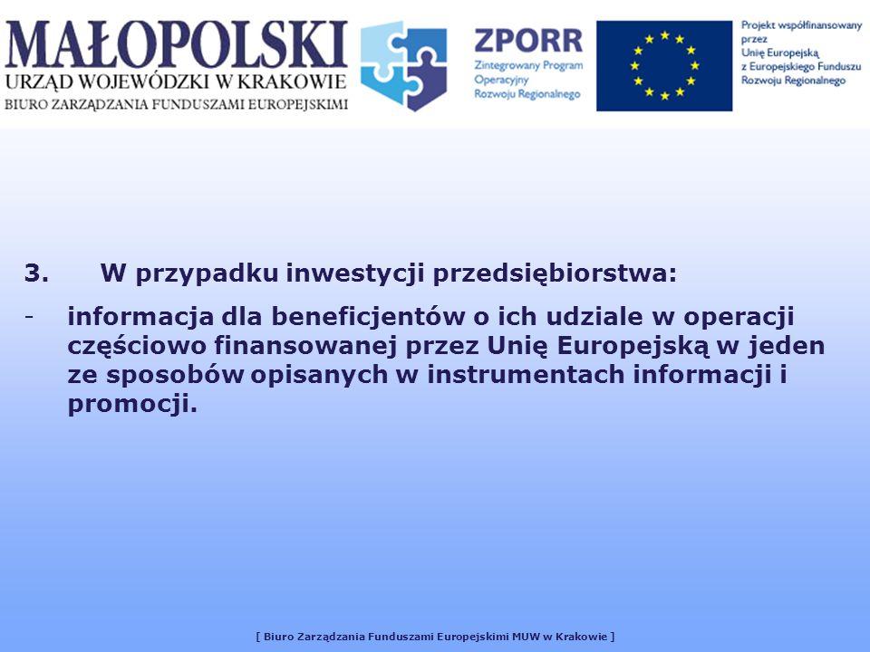 [ Biuro Zarządzania Funduszami Europejskimi MUW w Krakowie ] Billboardy muszą być umieszczane w miejscach inwestycji infrastrukturalnych, których całkowity koszt wynosi ponad 3 mln euro w przypadku projektów finansowanych z Europejskiego Funduszu Rozwoju Regionalnego.