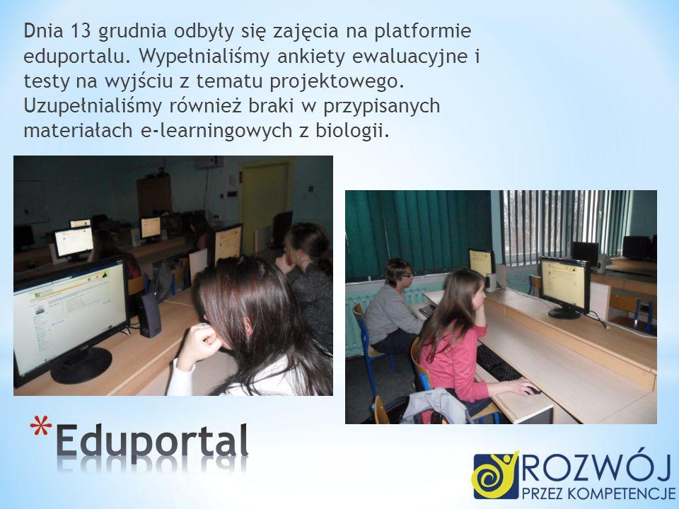 Dnia 13 grudnia odbyły się zajęcia na platformie eduportalu. Wypełnialiśmy ankiety ewaluacyjne i testy na wyjściu z tematu projektowego. Uzupełnialiśm