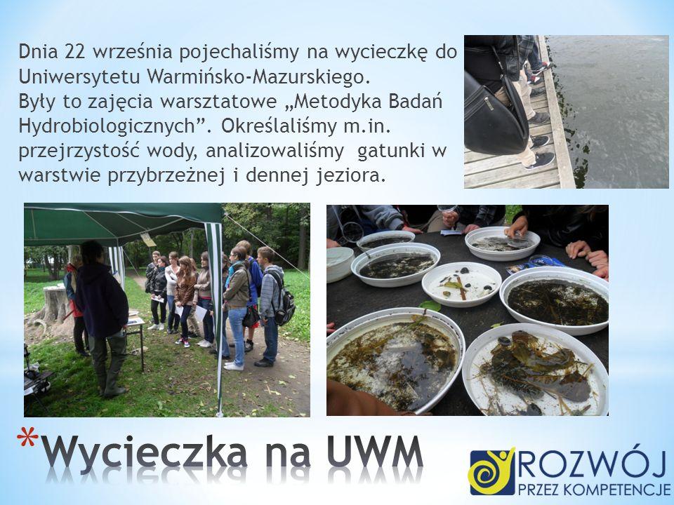 Dnia 22 września pojechaliśmy na wycieczkę do Uniwersytetu Warmińsko-Mazurskiego. Były to zajęcia warsztatowe Metodyka Badań Hydrobiologicznych. Okreś