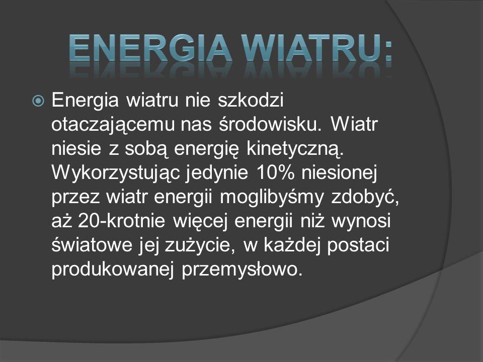 Energia wiatru nie szkodzi otaczającemu nas środowisku. Wiatr niesie z sobą energię kinetyczną. Wykorzystując jedynie 10% niesionej przez wiatr energi