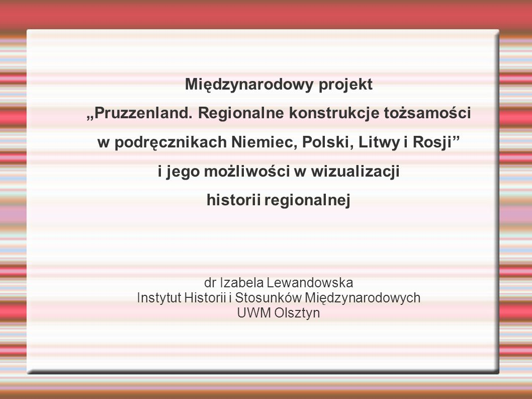 Międzynarodowy projekt Pruzzenland. Regionalne konstrukcje tożsamości w podręcznikach Niemiec, Polski, Litwy i Rosji i jego możliwości w wizualizacji