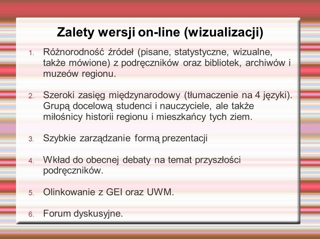 Zalety wersji on-line (wizualizacji) 1. Różnorodność źródeł (pisane, statystyczne, wizualne, także mówione) z podręczników oraz bibliotek, archiwów i
