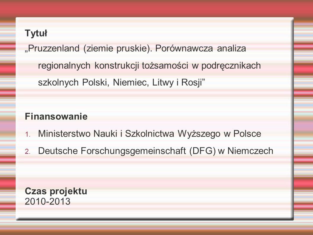 Cel projektu Systematyczne, wieloaspektowe i komparatystyczne tworzenie spojrzenia na konstrukcję regionalnej tożsamości w podręcznikach szkolnych w stosunku do obszaru Pruzzenland (wcześniejszy obszar Prus Wschodnich, a dzisiejszy północnej Polski, Obwodu Kaliningradzkiego i Kraju Kłajpedzkiego, tzw.