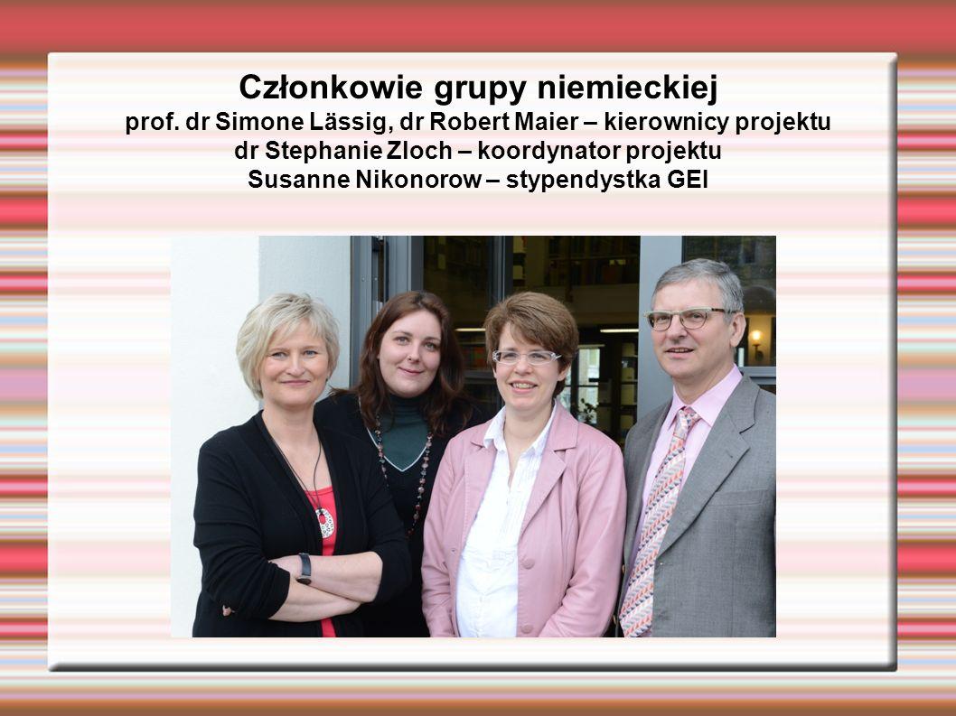 Członkowie grupy niemieckiej prof. dr Simone Lässig, dr Robert Maier – kierownicy projektu dr Stephanie Zloch – koordynator projektu Susanne Nikonorow