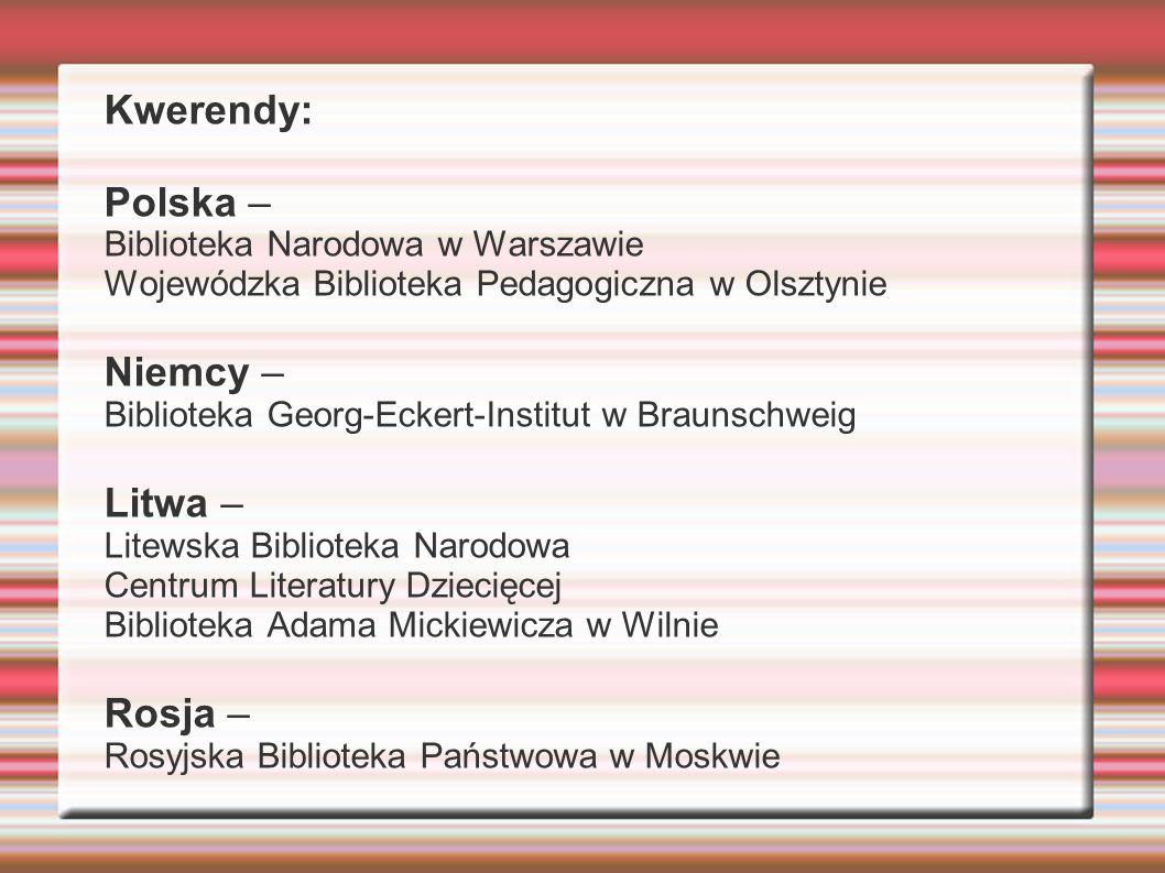 Kwerendy: Polska – Biblioteka Narodowa w Warszawie Wojewódzka Biblioteka Pedagogiczna w Olsztynie Niemcy – Biblioteka Georg-Eckert-Institut w Braunsch