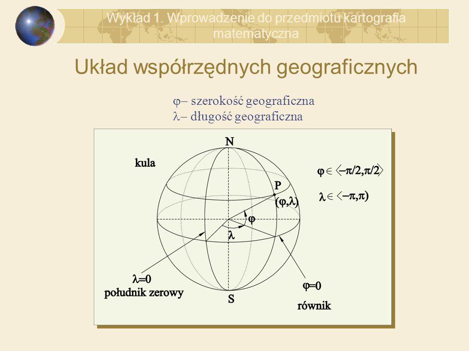 Układ współrzędnych geograficznych Wykład 1. Wprowadzenie do przedmiotu kartografia matematyczna szerokość geograficzna długość geograficzna