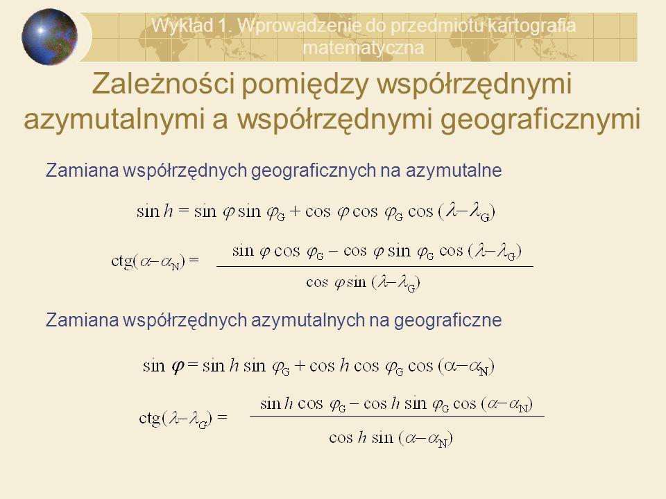 Zamiana współrzędnych geograficznych na azymutalne Zamiana współrzędnych azymutalnych na geograficzne Zależności pomiędzy współrzędnymi azymutalnymi a
