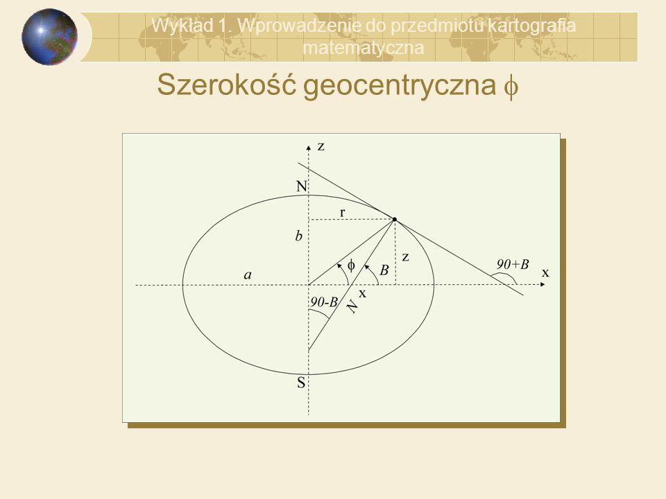 Szerokość geocentryczna Wykład 1. Wprowadzenie do przedmiotu kartografia matematyczna
