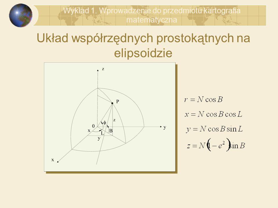 Układ współrzędnych prostokątnych na elipsoidzie Wykład 1. Wprowadzenie do przedmiotu kartografia matematyczna