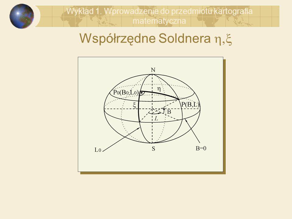Współrzędne Soldnera Wykład 1. Wprowadzenie do przedmiotu kartografia matematyczna