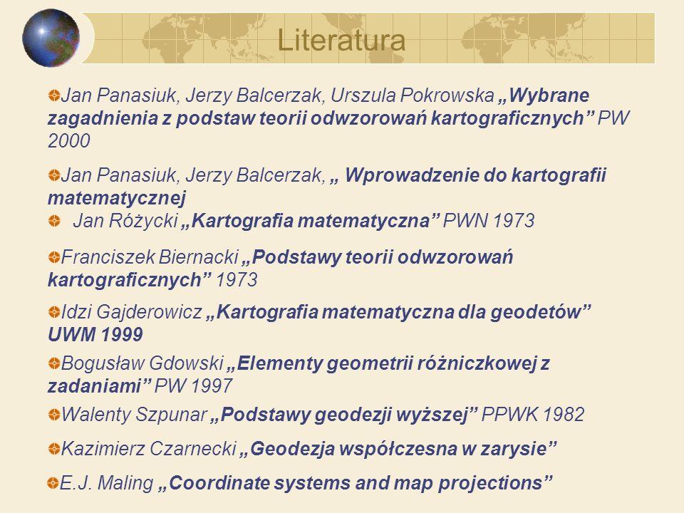 Literatura Jan Różycki Kartografia matematyczna PWN 1973 Franciszek Biernacki Podstawy teorii odwzorowań kartograficznych 1973 Jan Panasiuk, Jerzy Bal
