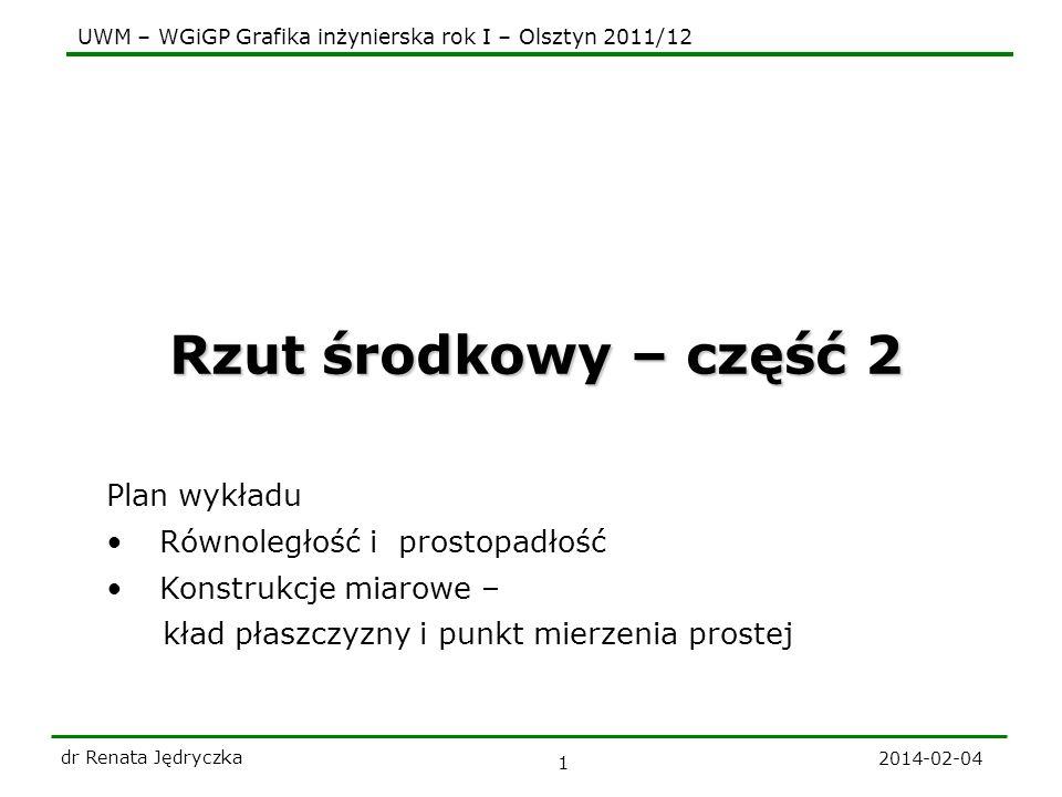 UWM – WGiGP Grafika inżynierska rok I – Olsztyn 2011/12 2014-02-04 dr Renata Jędryczka 12 Zadania 1.Narysuj odcinek, którego odległość jest równa rzeczywistej odległości danego punktu od danej: a)prostej, b)płaszczyzny.