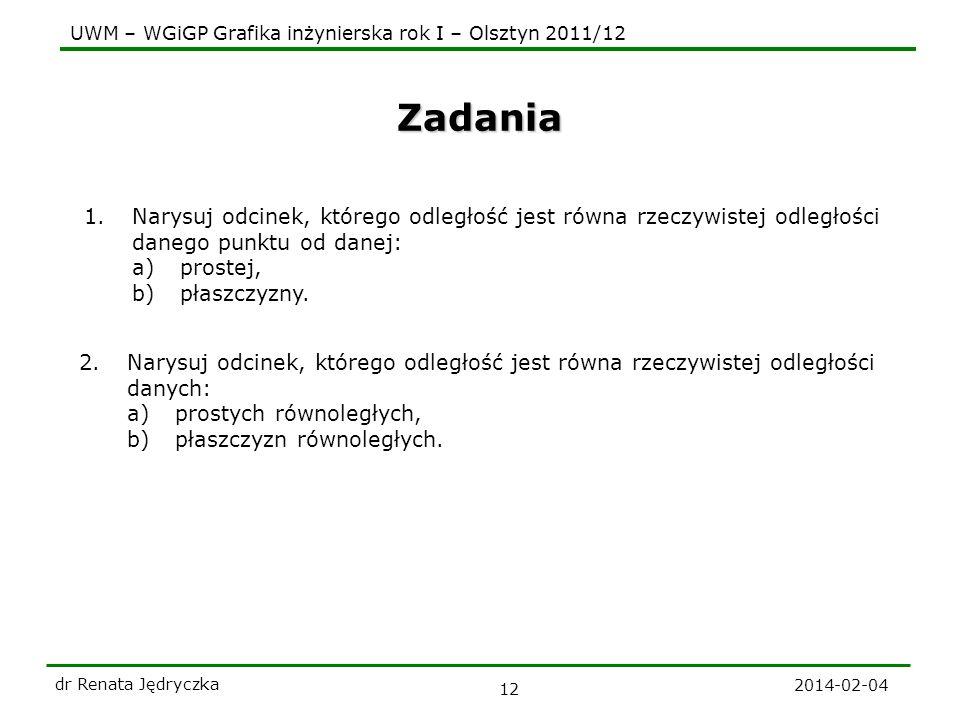 UWM – WGiGP Grafika inżynierska rok I – Olsztyn 2011/12 2014-02-04 dr Renata Jędryczka 12 Zadania 1.Narysuj odcinek, którego odległość jest równa rzec