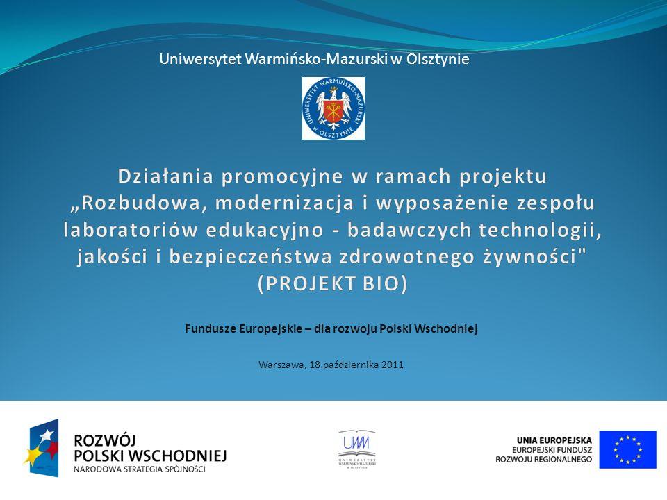 Fundusze Europejskie – dla rozwoju Polski Wschodniej Warszawa, 18 października 2011 Uniwersytet Warmińsko-Mazurski w Olsztynie