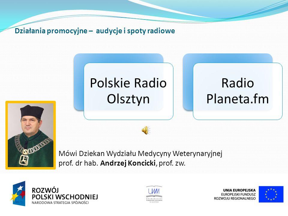 Polskie Radio Olsztyn Radio Planeta.fm Działania promocyjne – audycje i spoty radiowe Mówi Dziekan Wydziału Medycyny Weterynaryjnej prof.