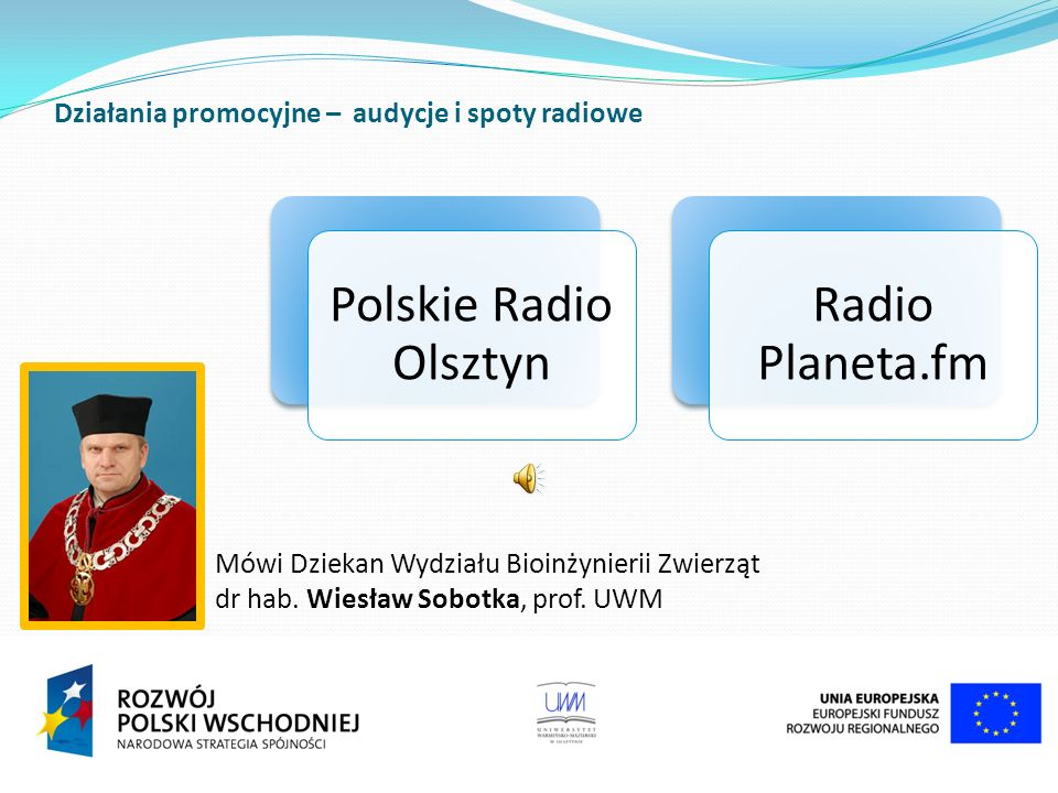 Polskie Radio Olsztyn Radio Planeta.fm Działania promocyjne – audycje i spoty radiowe Mówi Dziekan Wydziału Bioinżynierii Zwierząt dr hab.