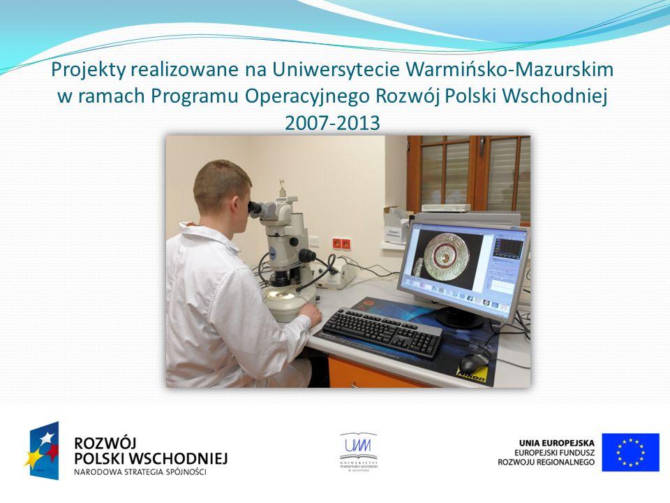 Projekty realizowane na Uniwersytecie Warmińsko-Mazurskim w ramach Programu Operacyjnego Rozwój Polski Wschodniej 2007-2013