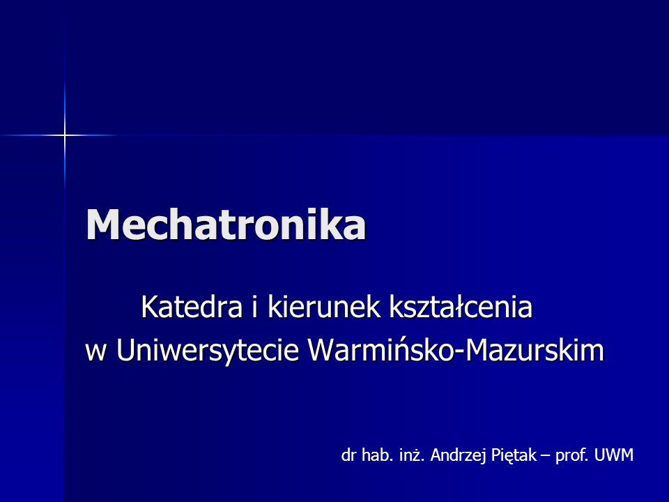 Mechatronika Katedra i kierunek kształcenia Katedra i kierunek kształcenia w Uniwersytecie Warmińsko-Mazurskim dr hab.