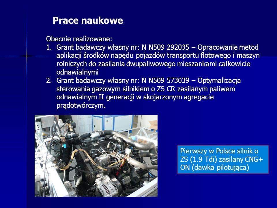 Prace naukowe Obecnie realizowane: 1.Grant badawczy własny nr: N N509 292035 – Opracowanie metod aplikacji środków napędu pojazdów transportu flotowego i maszyn rolniczych do zasilania dwupaliwowego mieszankami całkowicie odnawialnymi 2.Grant badawczy własny nr: N N509 573039 – Optymalizacja sterowania gazowym silnikiem o ZS CR zasilanym paliwem odnawialnym II generacji w skojarzonym agregacie prądotwórczym.