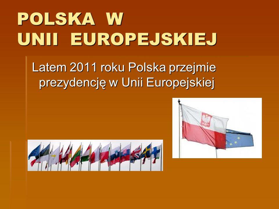 UNIA EUROPEJSKA UNIA EUROPEJSKA Co sześć miesięcy na zasadzie rotacji Co sześć miesięcy na zasadzie rotacji każdy kraj Unii przejmuje kolejno odpowiedzialność za porządek w UE.