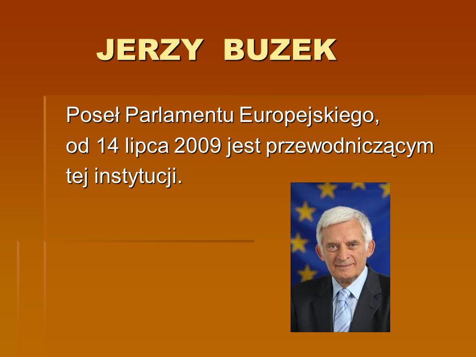 JERZY BUZEK JERZY BUZEK Poseł Parlamentu Europejskiego, Poseł Parlamentu Europejskiego, od 14 lipca 2009 jest przewodniczącym od 14 lipca 2009 jest pr