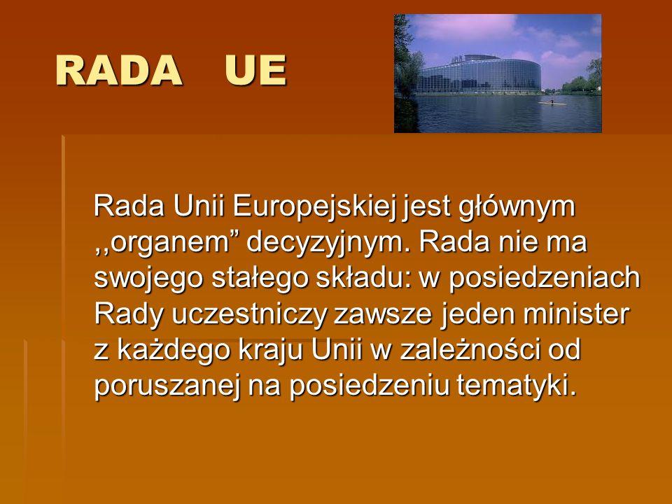 RADA UE RADA UE Rada Unii Europejskiej jest głównym,,organem decyzyjnym. Rada nie ma swojego stałego składu: w posiedzeniach Rady uczestniczy zawsze j