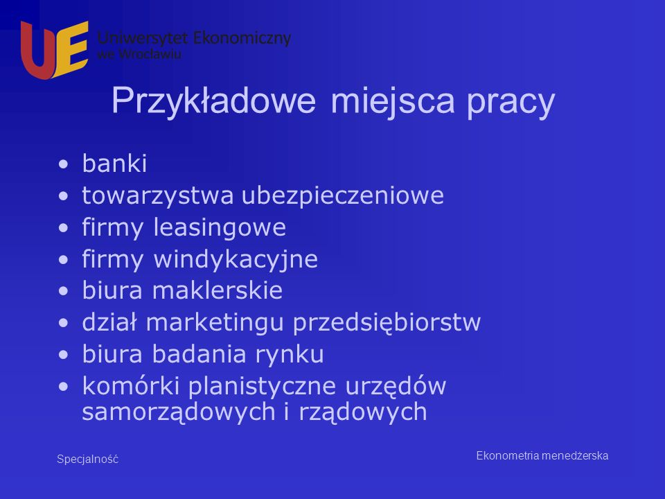 Przykładowe miejsca pracy banki towarzystwa ubezpieczeniowe firmy leasingowe firmy windykacyjne biura maklerskie dział marketingu przedsiębiorstw biur