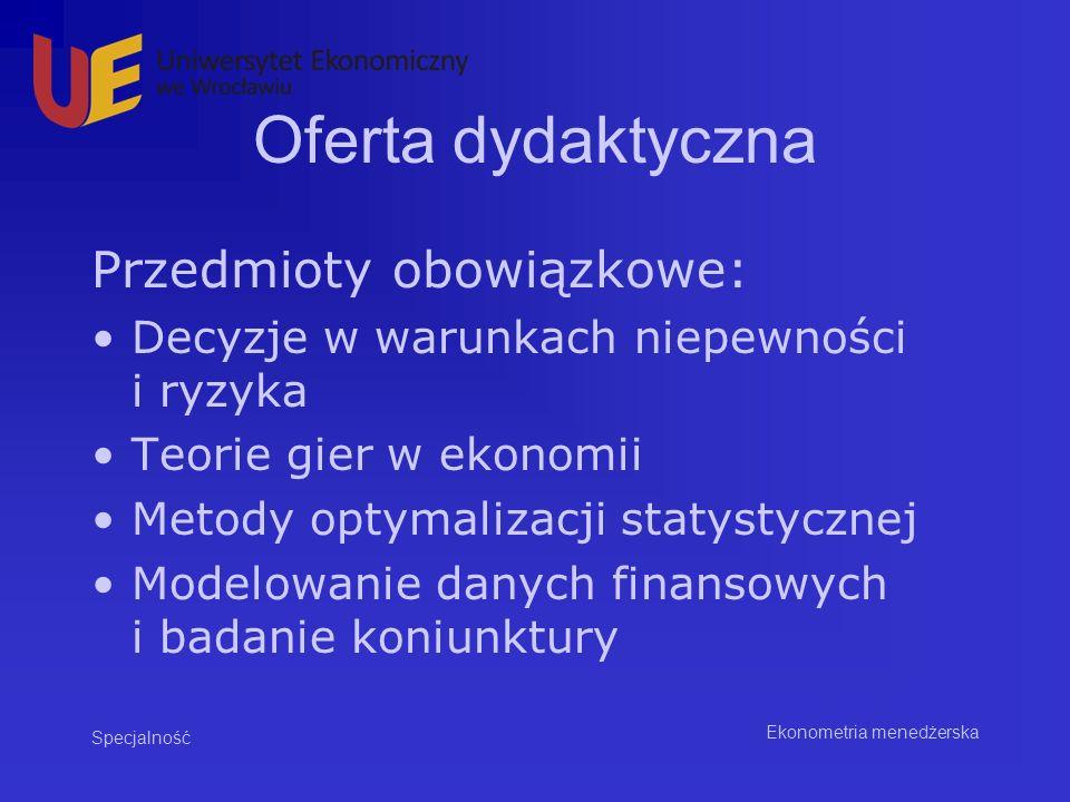 Oferta dydaktyczna W ramach przedmiotów do wyboru (120 godzin dydaktycznych) student może wybrać dowolne przedmioty oferowane przez wszystkie specjalności na kierunku INFORMATYKA I EKONOMETRIA.