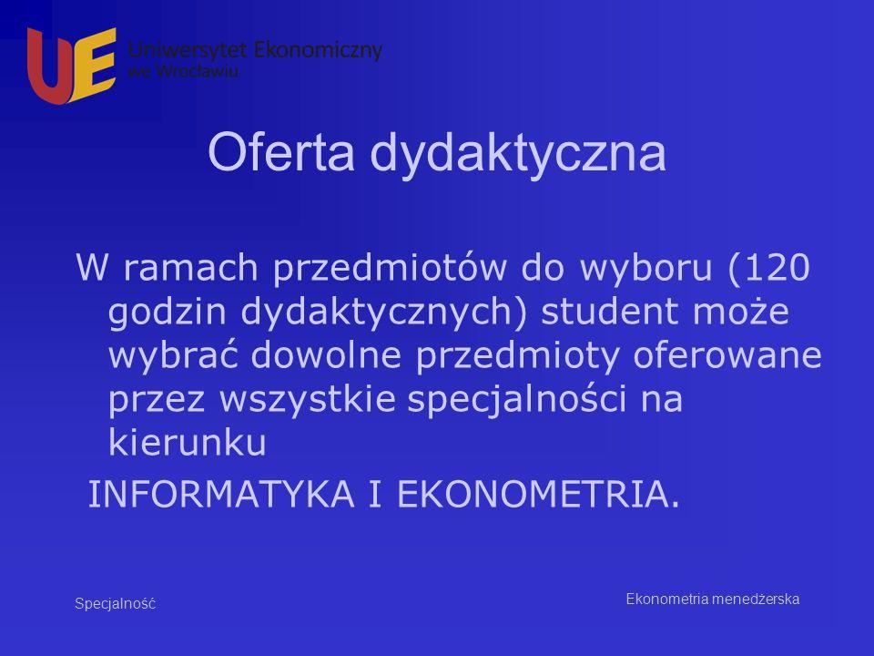 Oferta dydaktyczna W ramach przedmiotów do wyboru (120 godzin dydaktycznych) student może wybrać dowolne przedmioty oferowane przez wszystkie specjaln