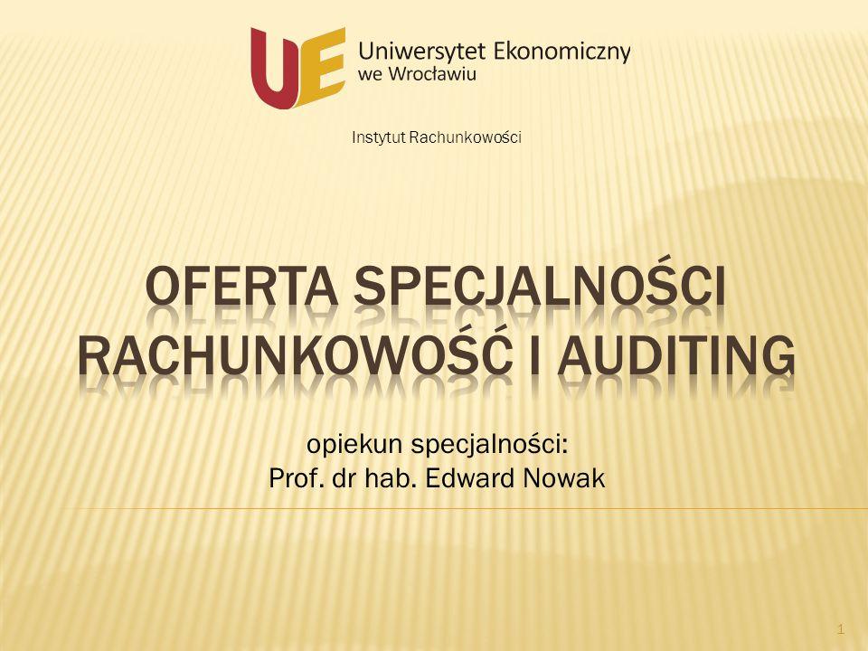 Instytut Rachunkowości 1 opiekun specjalności: Prof. dr hab. Edward Nowak