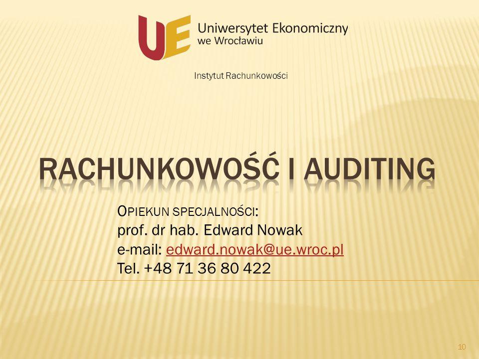Instytut Rachunkowości 10 O PIEKUN SPECJALNOŚCI : prof. dr hab. Edward Nowak e-mail: edward.nowak@ue.wroc.pledward.nowak@ue.wroc.pl Tel. +48 71 36 80