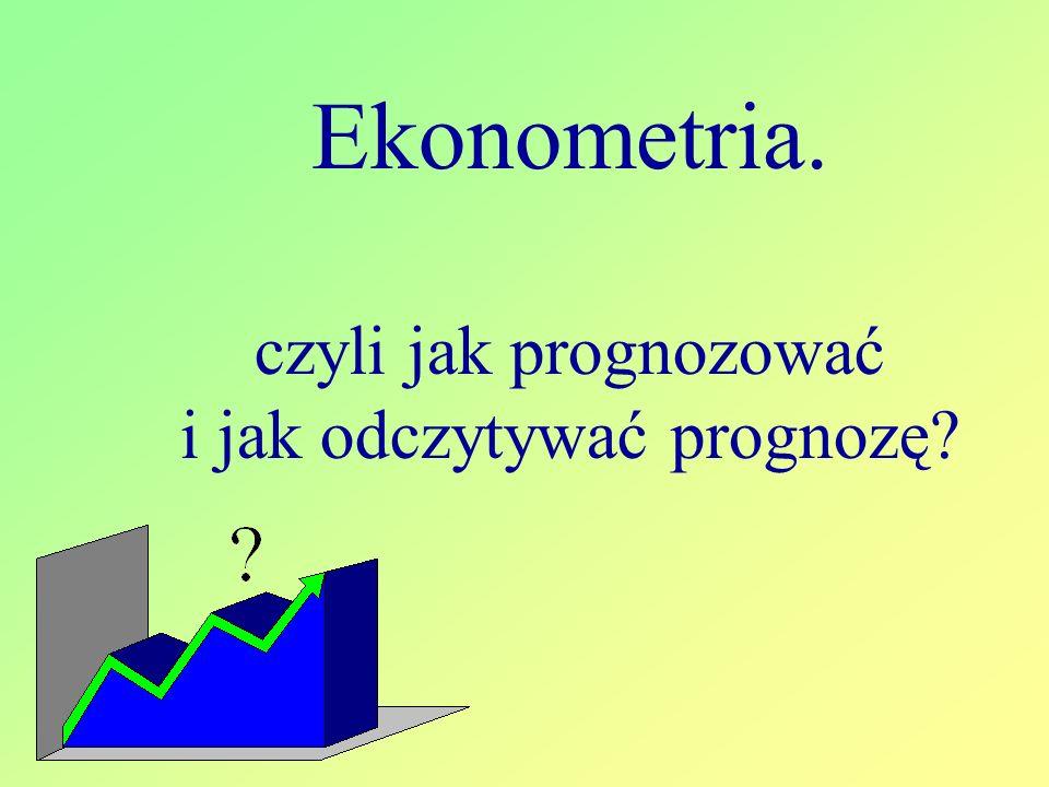 Ekonometria. czyli jak prognozować i jak odczytywać prognozę?
