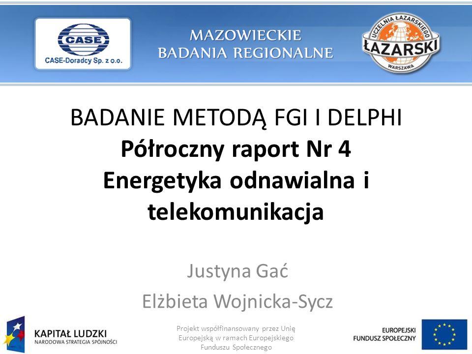 BADANIE METODĄ FGI I DELPHI Półroczny raport Nr 4 Energetyka odnawialna i telekomunikacja Justyna Gać Elżbieta Wojnicka-Sycz Projekt współfinansowany przez Unię Europejską w ramach Europejskiego Funduszu Społecznego