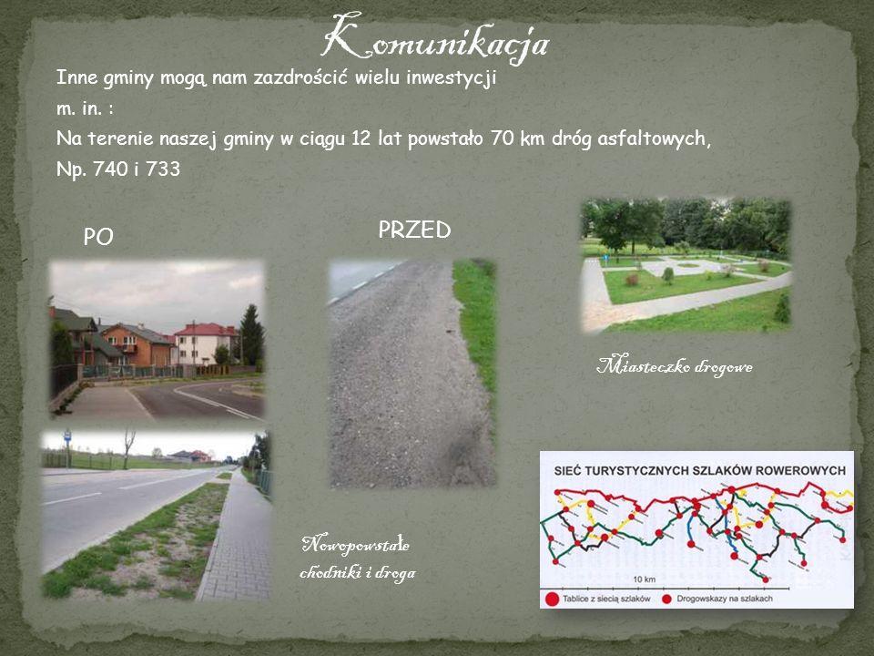 Inne gminy mogą nam zazdrościć wielu inwestycji m. in. : Na terenie naszej gminy w ciągu 12 lat powstało 70 km dróg asfaltowych, Np. 740 i 733 Nowopow