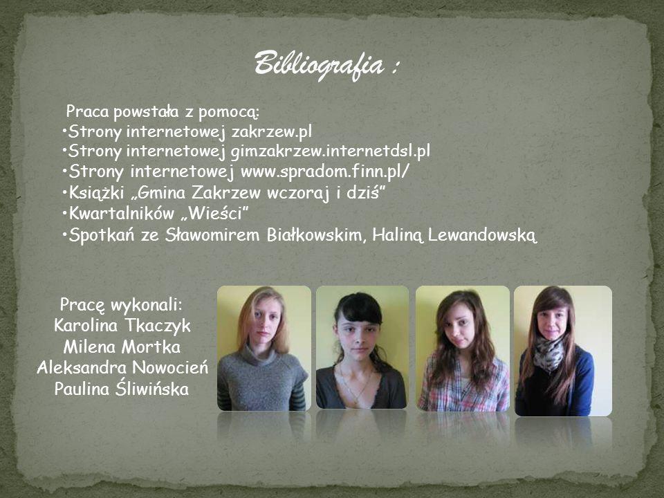 Praca powstała z pomocą: Strony internetowej zakrzew.pl Strony internetowej gimzakrzew.internetdsl.pl Strony internetowej www.spradom.finn.pl/ Książki