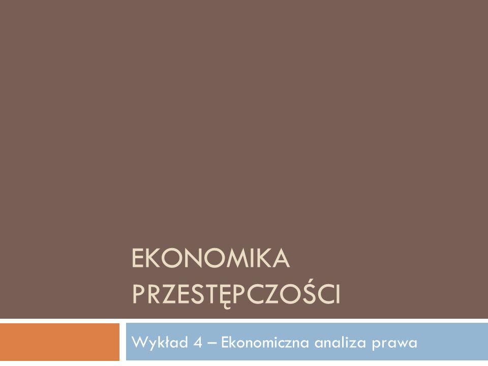 EKONOMIKA PRZESTĘPCZOŚCI Wykład 4 – Ekonomiczna analiza prawa