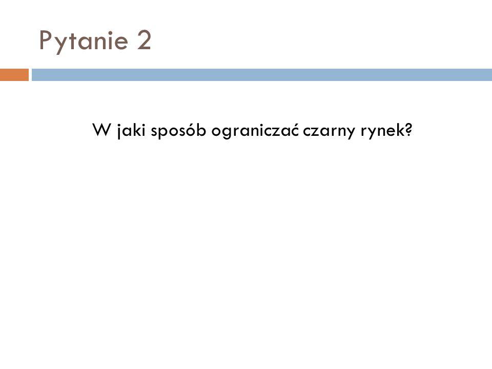 Pytanie 3 W jaki sposób ograniczać szarą strefę?