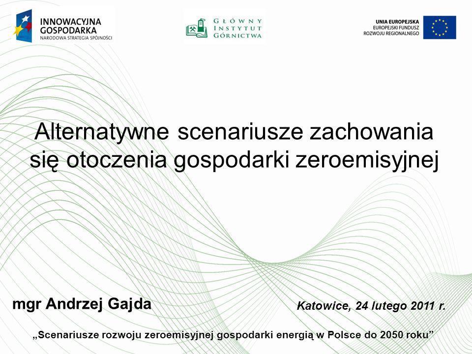 mgr Andrzej Gajda Katowice, 24 lutego 2011 r. Alternatywne scenariusze zachowania się otoczenia gospodarki zeroemisyjnej Scenariusze rozwoju zeroemisy